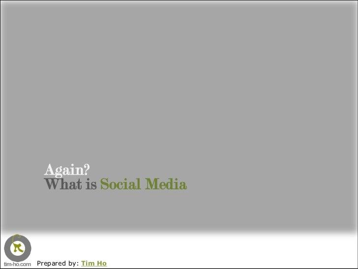 Again?  What is Social Media    Prepared by: Tim Ho