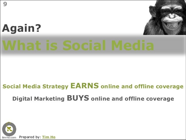 9    Again? What is Social Media  Social Media Strategy        EARNS online and offline coverage     Digital Marketing    ...