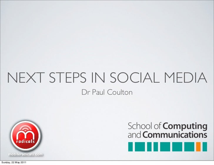 NEXT STEPS IN SOCIAL MEDIA                      Dr Paul CoultonSunday, 22 May 2011