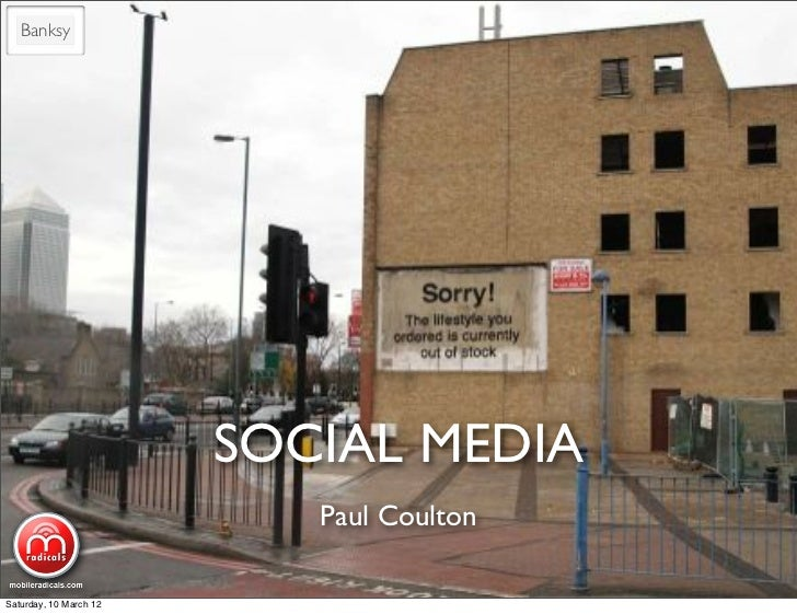 Banksy                        SOCIAL MEDIA                           Paul CoultonSaturday, 10 March 12