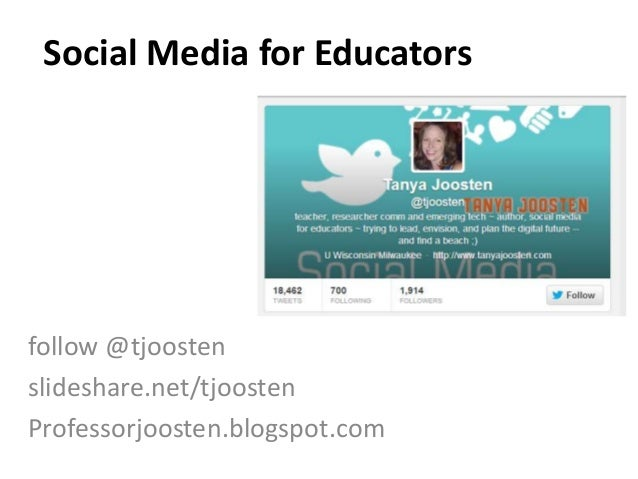 Social Media for Educatorsfollow @tjoostenslideshare.net/tjoostenProfessorjoosten.blogspot.com