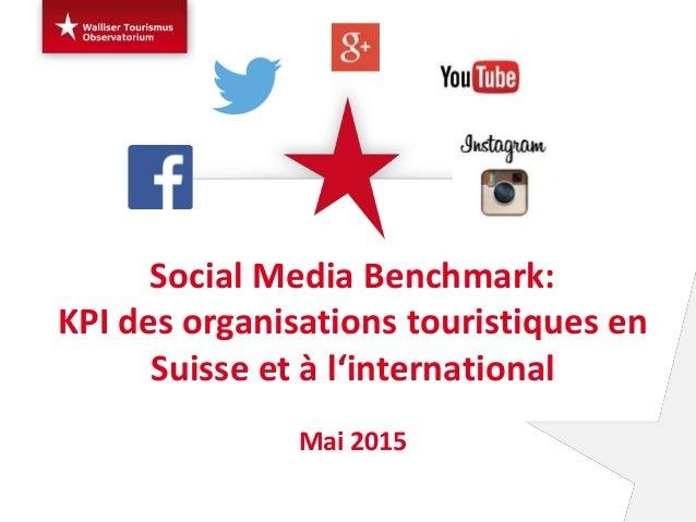 Social Media Benchmark: KPI des organisations touristiques en Suisse et à l'international Mai 2015
