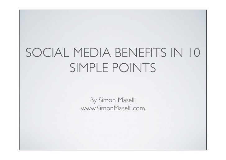 SOCIAL MEDIA BENEFITS IN 10       SIMPLE POINTS            By Simon Maselli         www.SimonMaselli.com