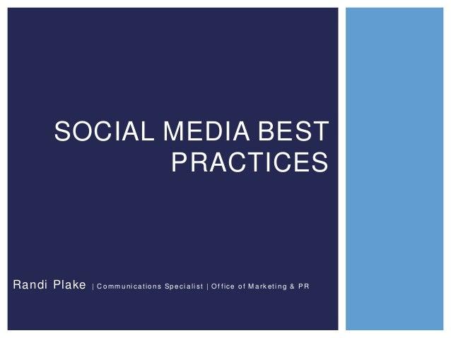 SOCIAL MEDIA BEST PRACTICES  Randi Plake  | Communications Specialist | Office of Marketing & PR