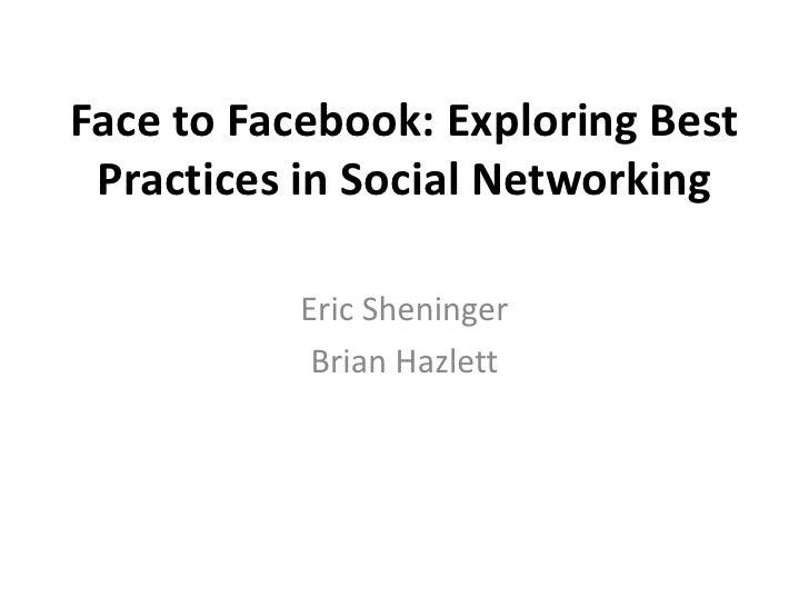 Face to Facebook: Exploring Best Practices in Social Networking<br />Eric Sheninger<br />Brian Hazlett<br />