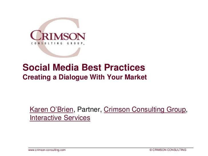 Social Media Best PracticesCreating a Dialogue With Your Market  Karen O'Brien, Partner, Crimson Consulting Group,  Intera...