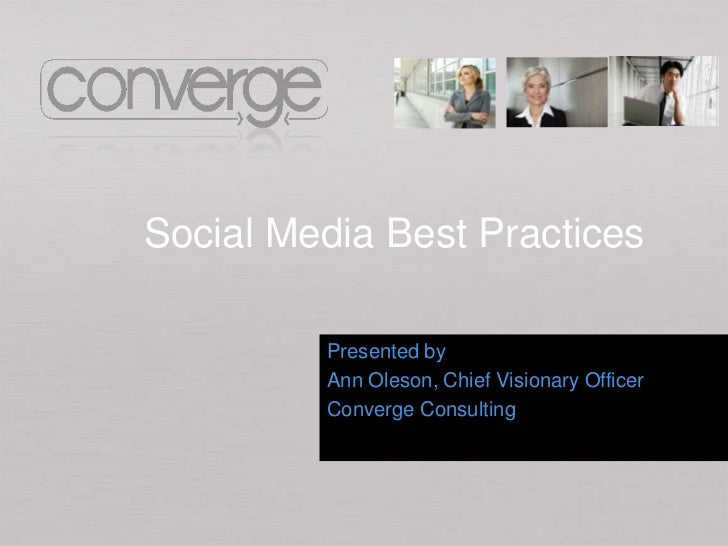 Social Media Best Practices         Presented by         Ann Oleson, Chief Visionary Officer         Converge Consulting