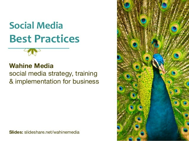 Social	   Media	     Best	   Practices Wahine Media social media strategy, training & implementation for business  Slides:...