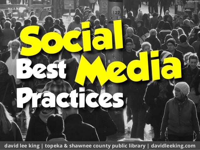 Best Practices david lee king | topeka & shawnee county public library | davidleeking.com Social flic.kr/p/dPPrVc Media