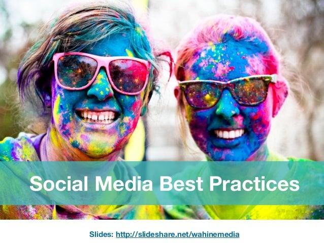 Social Media Best Practices Slides: http://slideshare.net/wahinemedia