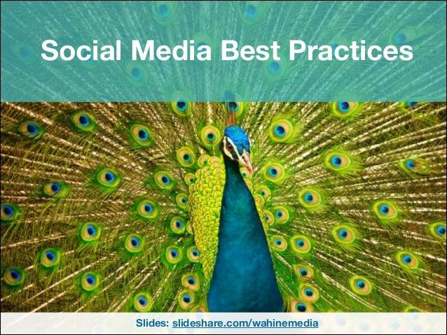 Social Media Best Practices Slides: slideshare.com/wahinemedia