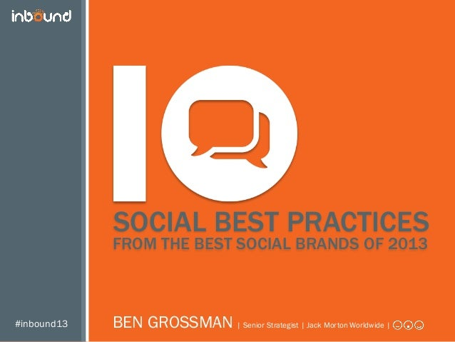 #inbound13 FROM THE BEST SOCIAL BRANDS OF 2013 BEN GROSSMAN | Senior Strategist | Jack Morton Worldwide | SOCIAL BEST PRAC...