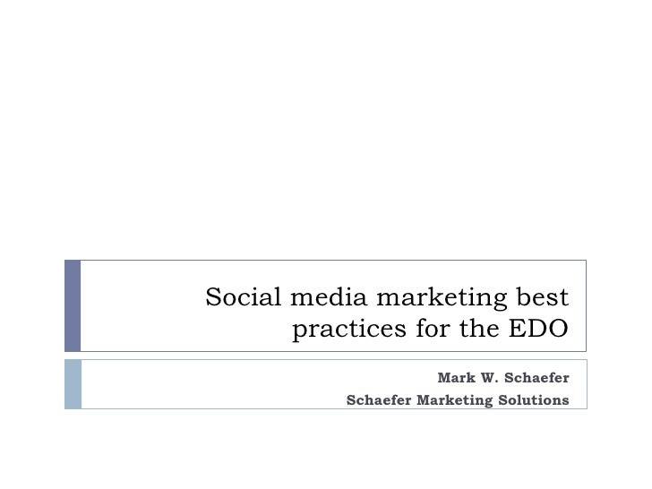 Social media marketing best practices for the EDO<br />Mark W. Schaefer <br />Schaefer Marketing Solutions<br />