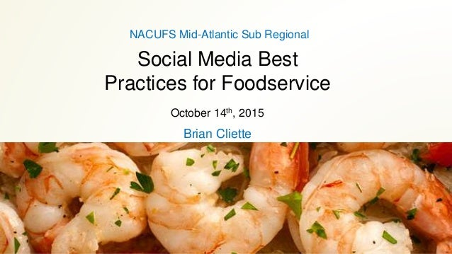 Social Media Best Practices for Foodservice Brian Cliette NACUFS Mid-Atlantic Sub Regional October 14th, 2015
