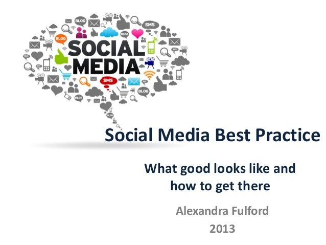 Social Media Best PracticeAlexandra Fulford2013What good looks like andhow to get there