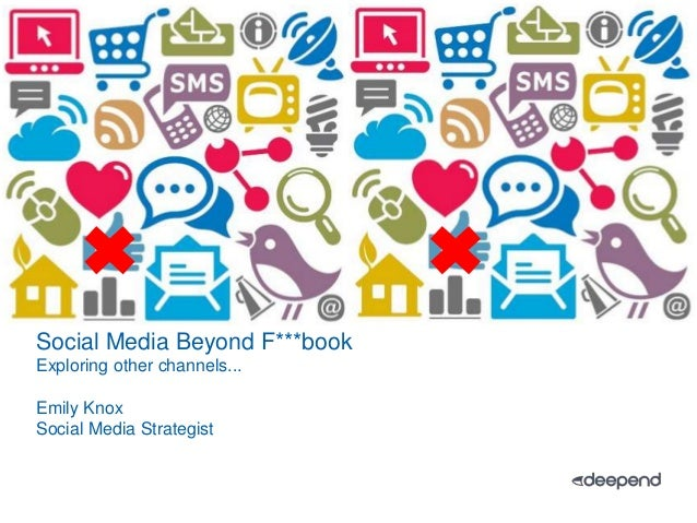 1.Social Media Beyond F***bookExploring other channels...Emily KnoxSocial Media Strategist