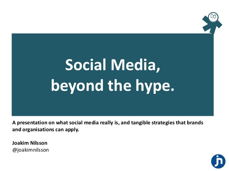 Social Media,                 beyond the hype.A presentation on what social media really is, and tangible strategies that ...