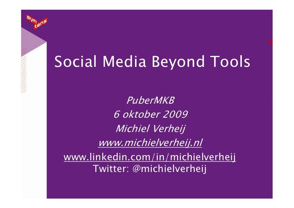 Social Media Beyond Tools              PuberMKB          6 oktober 2009          Michiel Verheij        www.michielverheij...