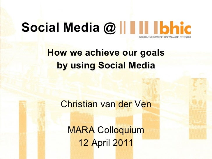 Social Media @ <ul><li>How we achieve our goals </li></ul><ul><li>by using Social Media </li></ul><ul><li>Christian van de...