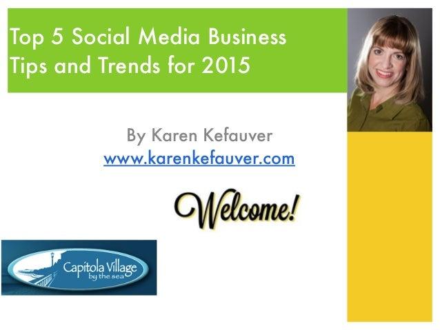 Top 5 Social Media Business Tips and Trends for 2015 By Karen Kefauver www.karenkefauver.com