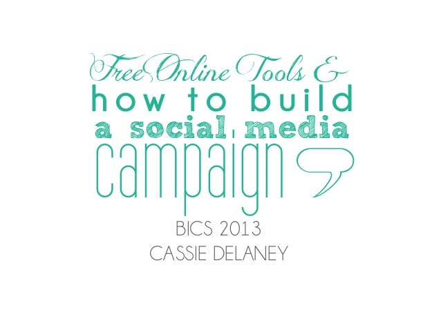 FreeOnline Tools &how to buildcampaign La social media      BICS 2013    CASSIE DELANEY