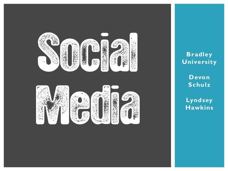 Social    Bradley         University          Devon          SchulzMedia         Lyndsey         Hawkins
