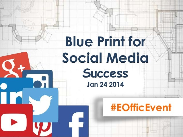 Blue Print for Social Media Success Jan 24 2014  #EOfficEvent