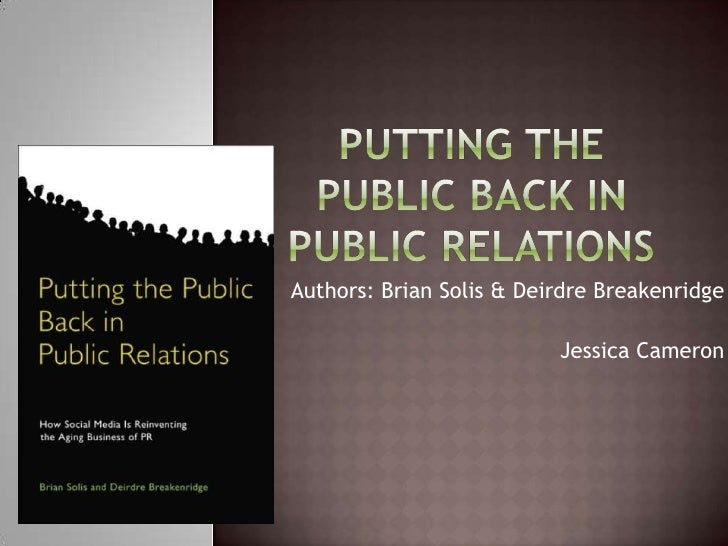 Putting the Public Back in Public Relations<br />Authors: Brian Solis & Deirdre Breakenridge<br />Jessica Cameron <br />