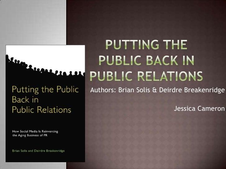 Putting the Public Back in Public Relations<br />Authors: Brian Solis & Deirdre Breakenridge<br />Jessica Cameron <br />