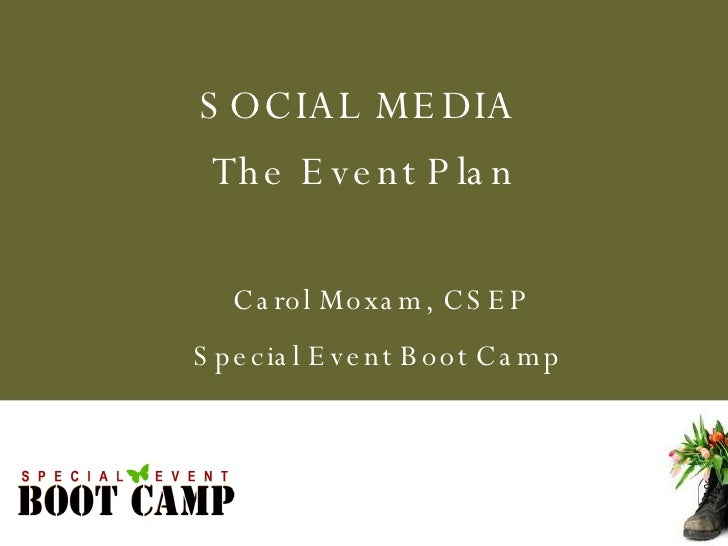 Carol Moxam, CSEP Special Event Boot Camp  SOCIAL MEDIA  The Event Plan