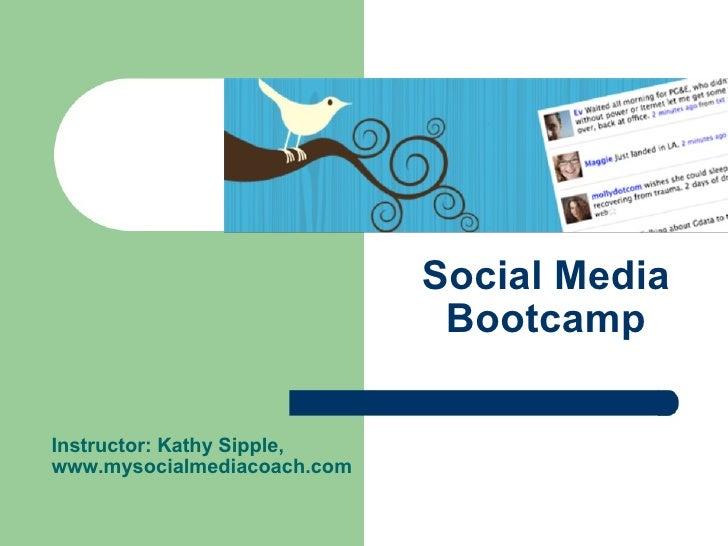 Social Media Bootcamp Instructor: Kathy Sipple,  www.mysocialmediacoach.com