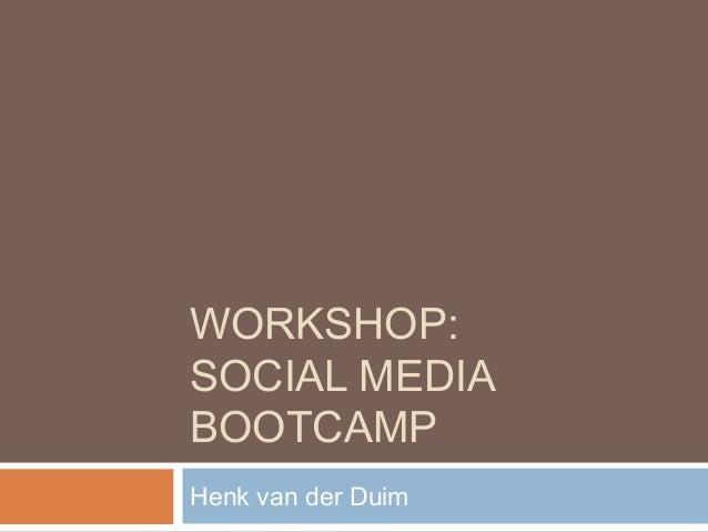 WORKSHOP:SOCIAL MEDIABOOTCAMPHenk van der Duim