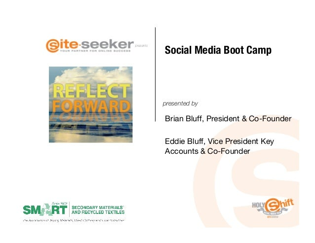 Social Media Boot Camppresents            presented by            Brian Bluff, President & Co-Founder            Eddie Blu...