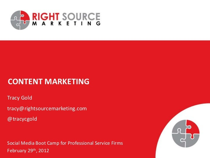 CONTENT MARKETINGTracy Goldtracy@rightsourcemarketing.com@tracycgoldSocial Media Boot Camp for Professional Service FirmsF...