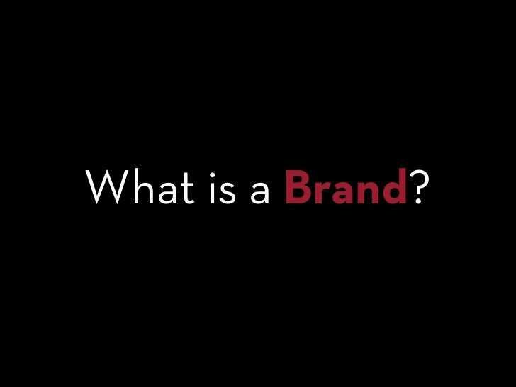 ...a brand is your company's face to       the world.