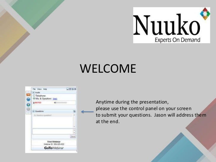 WELCOME<br />Anytime during the presentation,<br />please use the control panel on your screen <br />to submit your questi...
