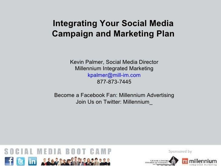Integrating Your Social Media Campaign and Marketing Plan Kevin Palmer, Social Media Director Millennium Integrated Market...