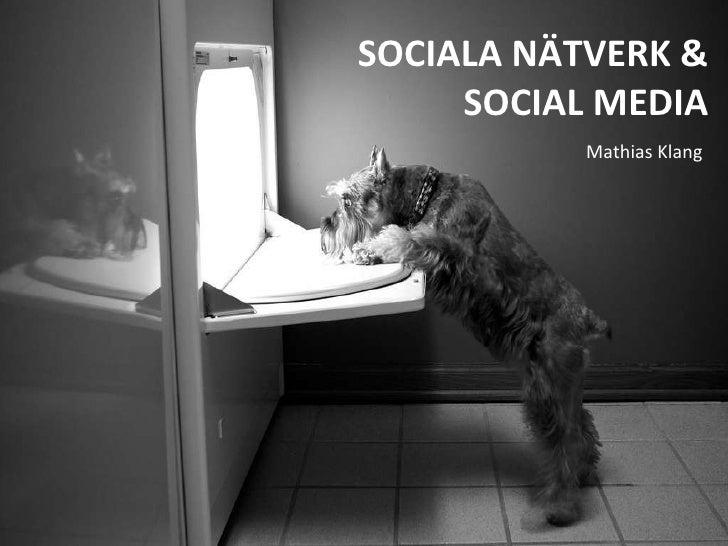 <ul><li>Mathias Klang </li></ul>SOCIALA NÄTVERK & SOCIAL MEDIA
