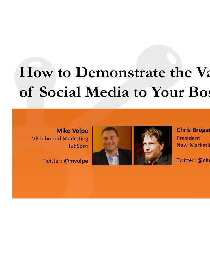 How to Demonstrate the Valueof Social Media to Your Boss         MikeVolpe     ChrisBrogan VPInboundMarketing   Presid...
