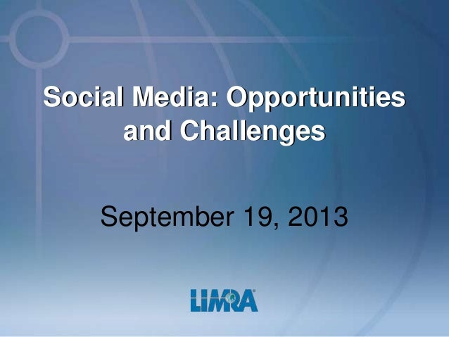 Social Media: Opportunities and Challenges September 19, 2013