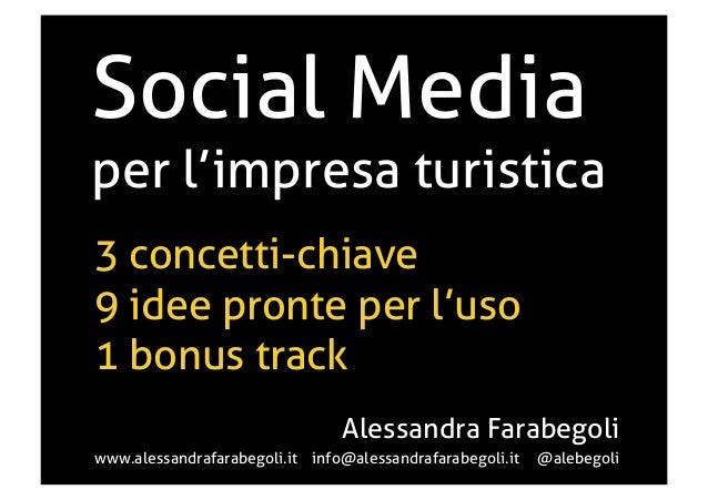 Social Media  per l'impresa turistica 3 concetti-chiave 9 idee pronte per l'uso 1 bonus track Alessandra Farabegoli www.al...
