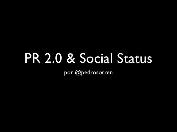 PR 2.0 & Social Status       por @pedrosorren
