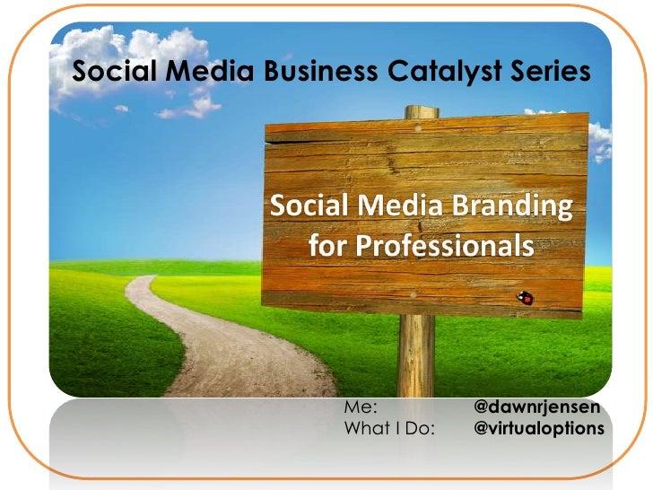 Social Media Business Catalyst Series                   Me:          @dawnrjensen                   What I Do:   @virtualo...