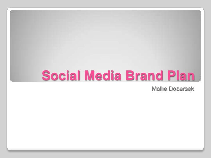 Social Media Brand Plan<br />Mollie Dobersek<br />