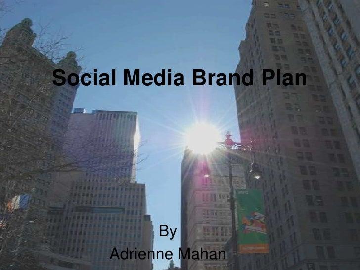 Social Media Brand Plan<br />By <br />Adrienne Mahan<br />