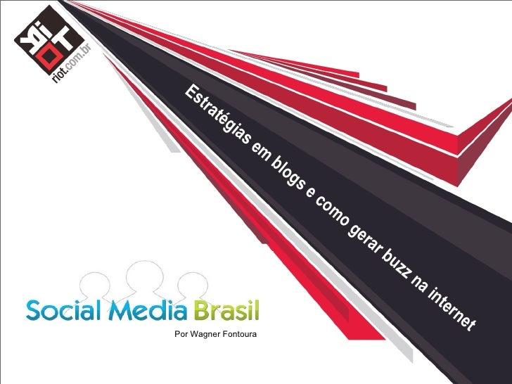 Estratégias em blogs e como gerar buzz na internet www.riot.com.br [email_address] Por Wagner Fontoura
