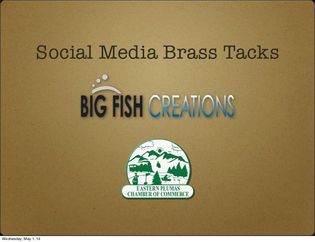 Social Media Brass TacksWednesday, May 1, 13
