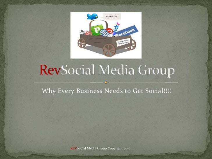 Why Every Business Needs to Get Social!!!!<br />RevSocial Media Group<br />REVSocial Media Group Copyright 2010<br />