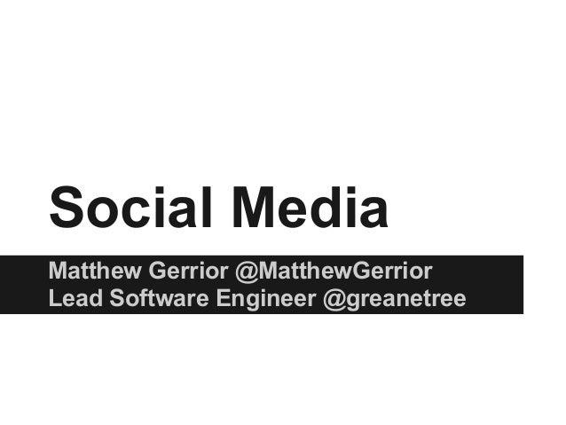 Social Media Matthew Gerrior @MatthewGerrior Lead Software Engineer @greanetree