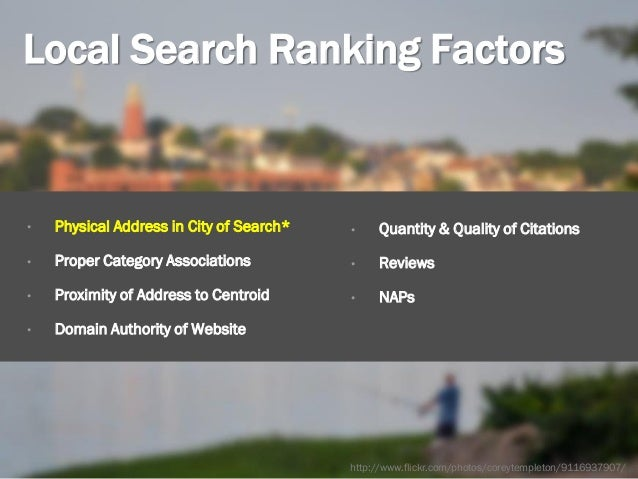 Local Search Ranking Factors 13 • Physical Address in City of Search* • Proper Category Associations • Proximity of Addres...